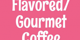 Flavored /Gourmet Coffees